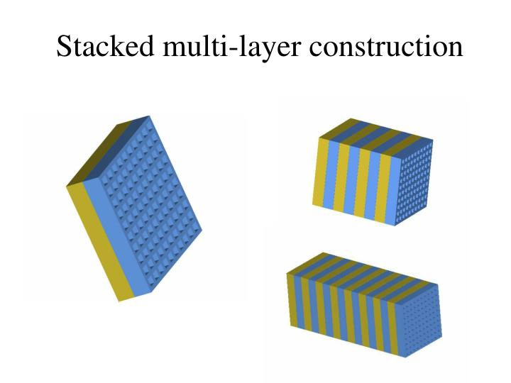 Stacked multi-layer construction