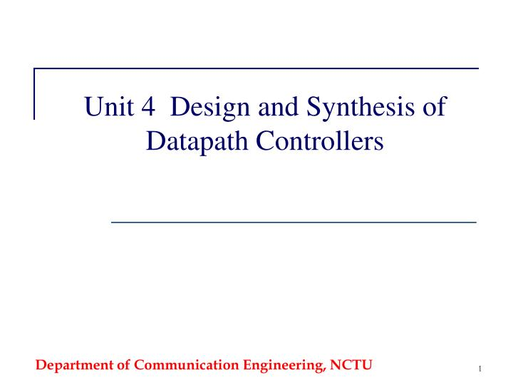 unit 4 design and synthesis of datapath controllers n.