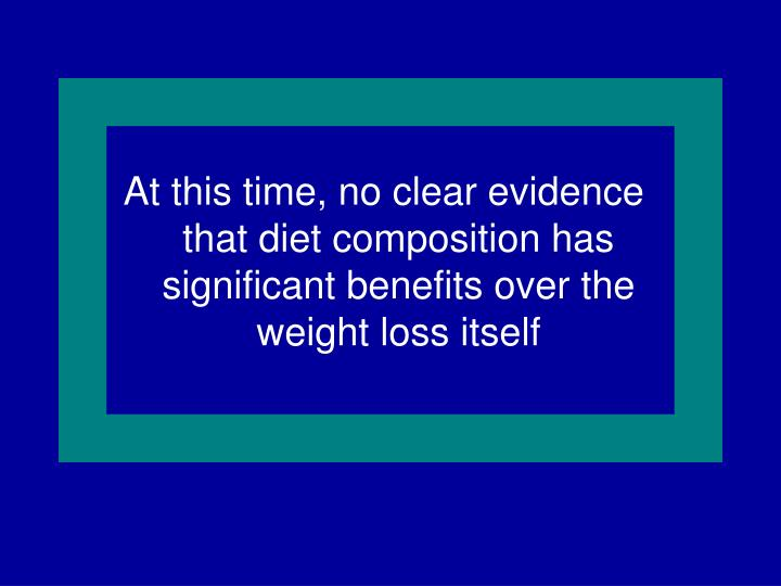 At this time, no clear evidence that diet composition has significant benefits over the weight loss itself