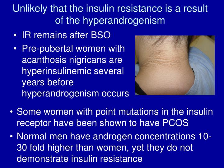 Unlikely that the insulin resistance is a result of the hyperandrogenism