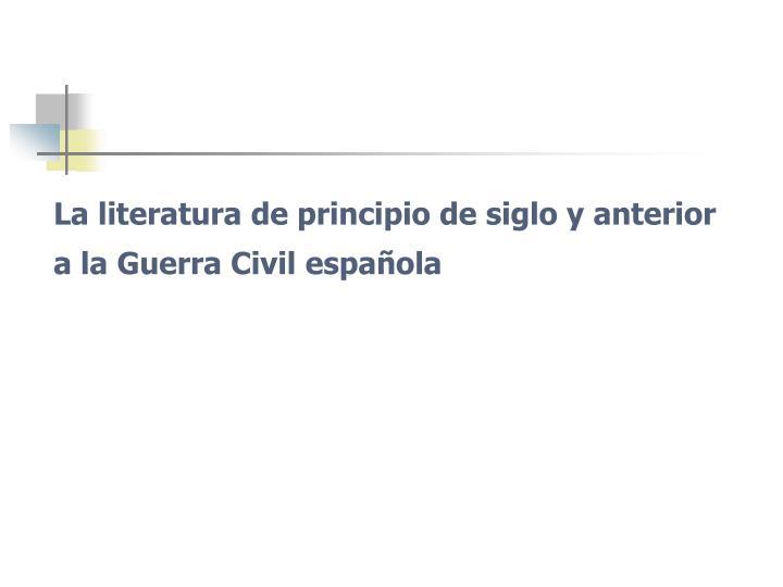 La literatura de principio de siglo y anterior a la Guerra Civil española