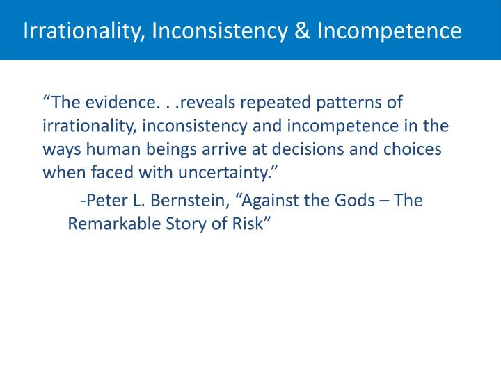 Irrationality, Inconsistency & Incompetence