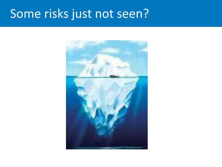 Some risks just not seen?