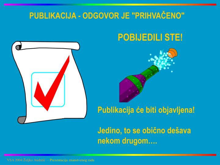 "PUBLIKACIJA - ODGOVOR JE ""PRIHVAČENO"""