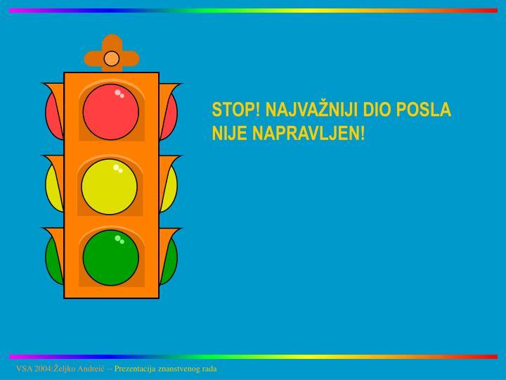 STOP! NAJVAŽNIJI DIO POSLA NIJE NAPRAVLJEN!