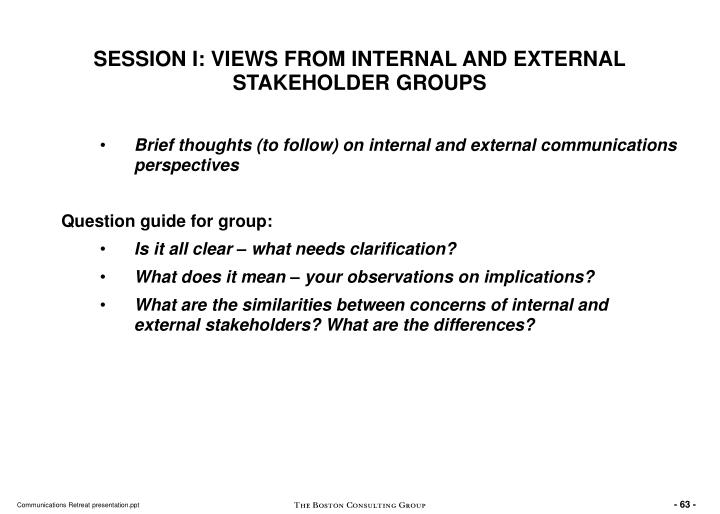 SESSION I: VIEWS FROM INTERNAL AND EXTERNAL STAKEHOLDER GROUPS