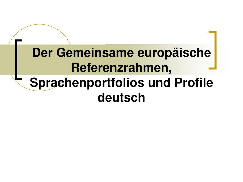 PPT - Der Gemeinsame europäische Referenzrahmen, Sprachenportfolios ...