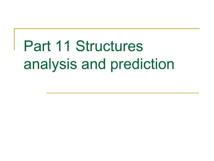 part 11 structures analysis and prediction n.