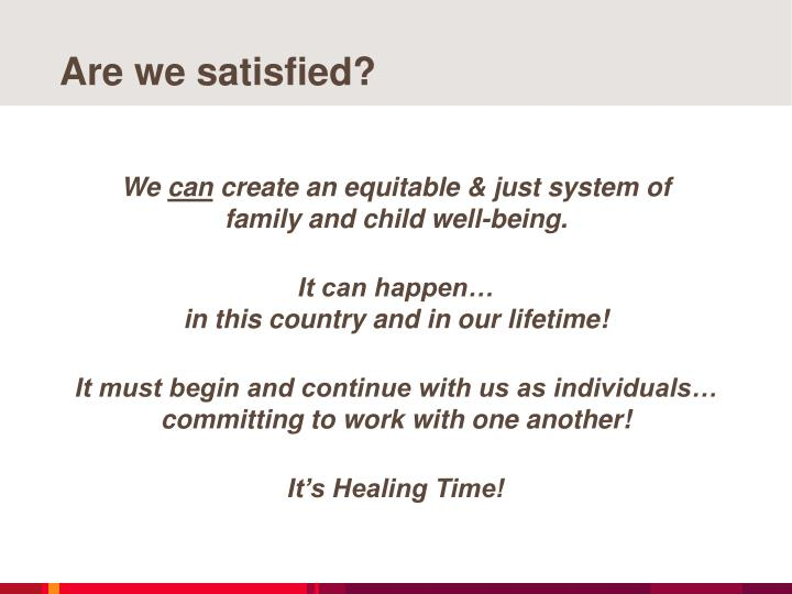 Are we satisfied?