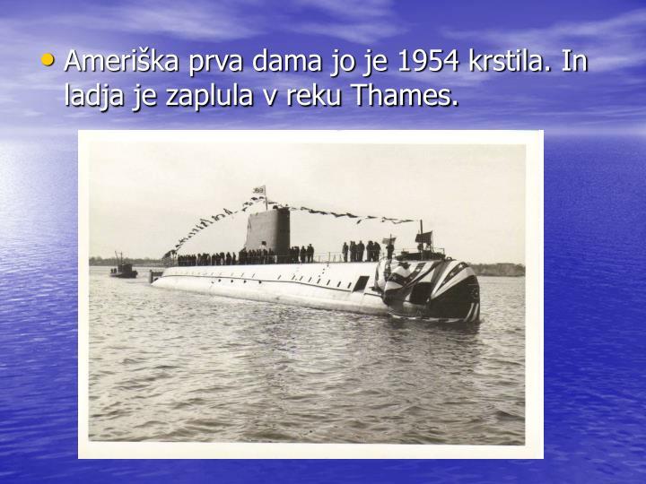 Ameriška prva dama jo je 1954 krstila. In ladja je zaplula v reku Thames.