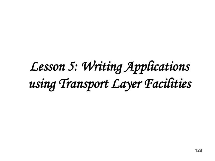 Lesson 5: Writing Applications using Transport Layer Facilities