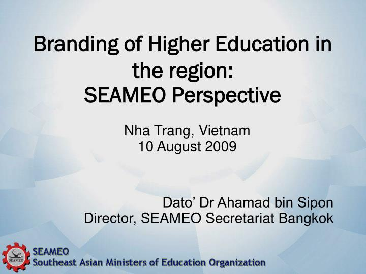 branding of higher education in the region seameo perspective n.