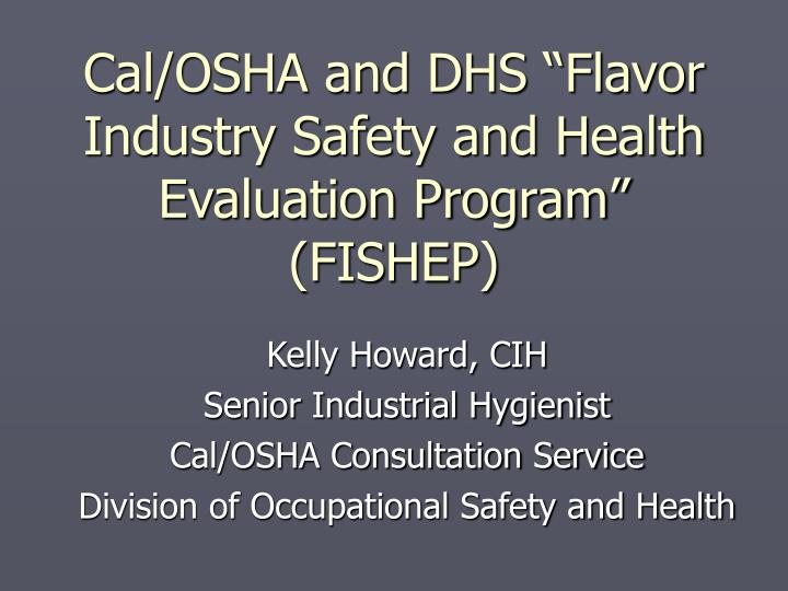 cal osha and dhs flavor industry safety and health evaluation program fishep n.