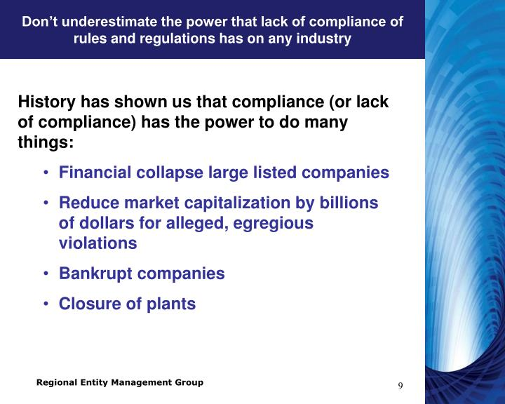 Don't underestimate the power that lack of compliance of rules and regulations has on any industry
