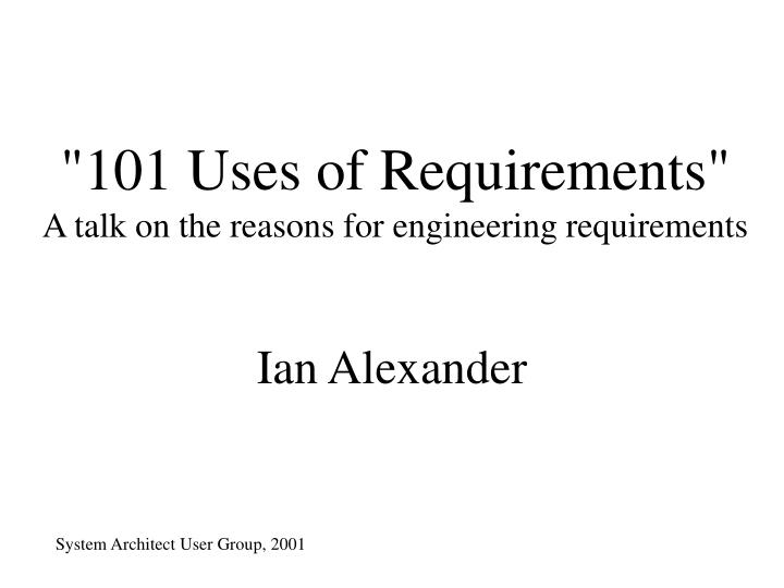 101 uses of requirements a talk on the reasons for engineering requirements