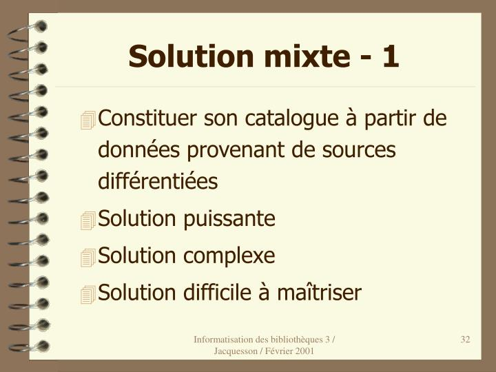 Solution mixte - 1