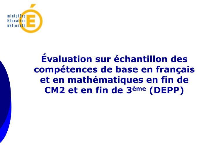 Évaluation sur échantillon des compétences de base en français et en mathématiques en fin de CM2 et en fin de 3