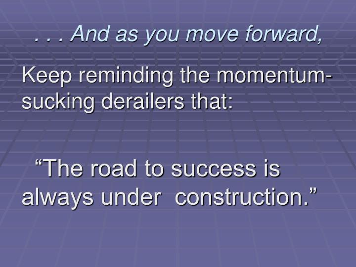 . . . And as you move forward,