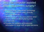 why use computer assisted knee replacement surgery