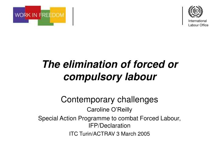 the elimination of forced or compulsory labour n.
