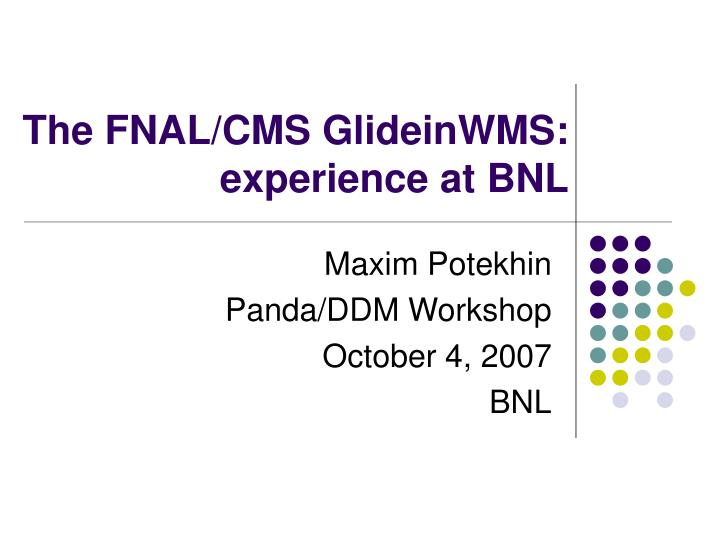 The fnal cms glideinwms experience at bnl