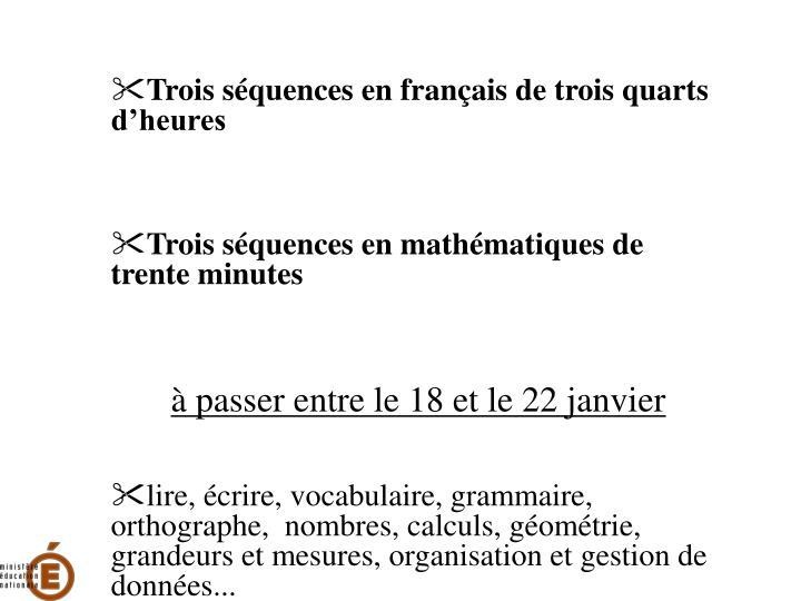 Trois séquences en français de trois quarts d'heures