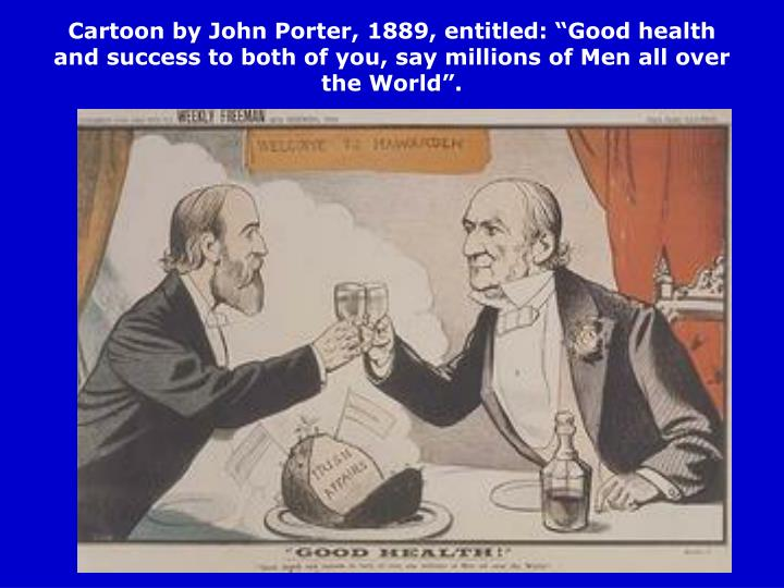 "Cartoon by John Porter, 1889, entitled: ""Good health and success to both of you, say millions of Men all over the World""."