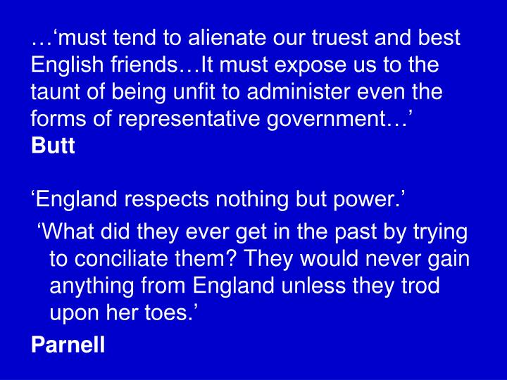 …'must tend to alienate our truest and best English friends…It must expose us to the taunt of being unfit to administer even the forms of representative government…'