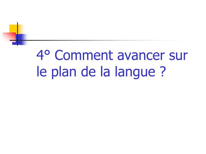 4° Comment avancer sur le plan de la langue ?
