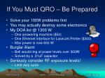 if you must qro be prepared