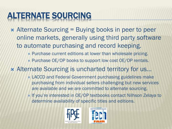 Alternate Sourcing = Buying books in peer to peer online markets, generally using third party software to automate purchasing and record keeping.