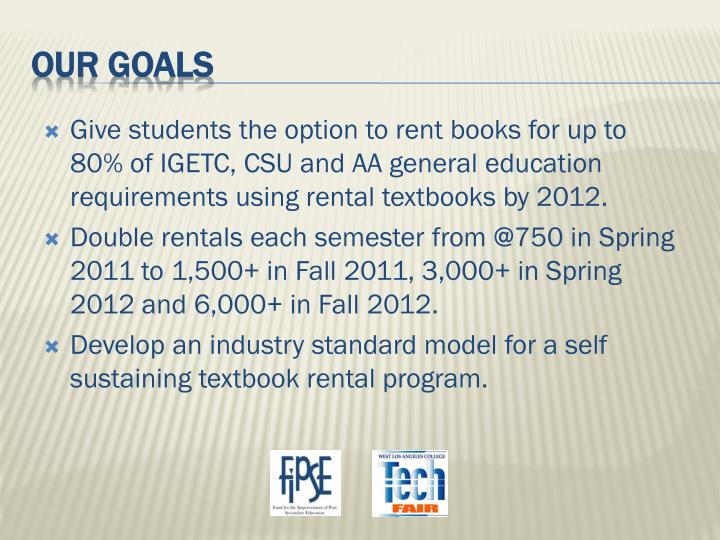 Give students the option to rent books for up to 80% of IGETC, CSU and AA general education requirements using rental textbooks by 2012.