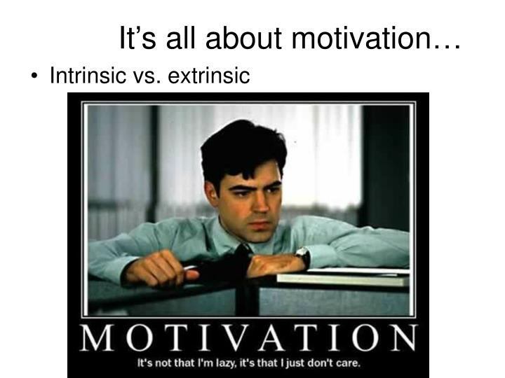 It's all about motivation…