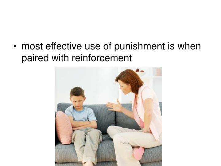 most effective use of punishment is when paired with reinforcement