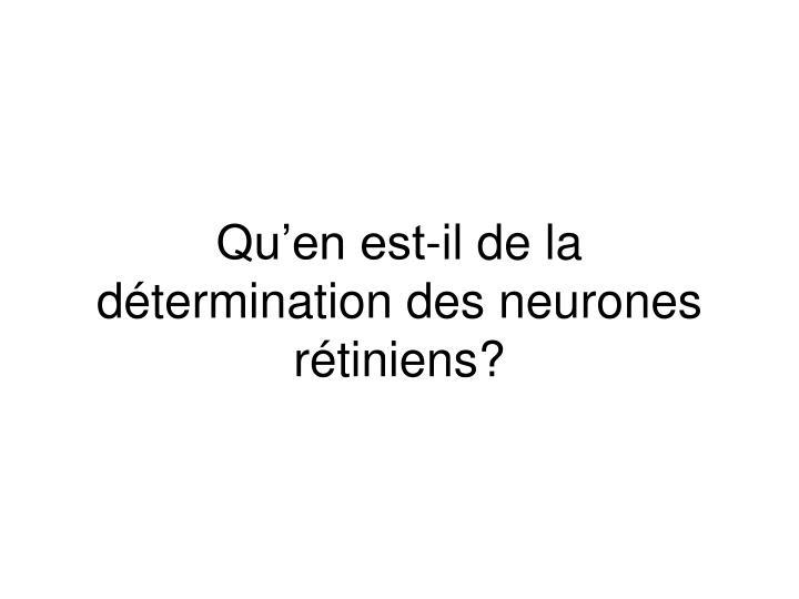 Qu'en est-il de la détermination des neurones rétiniens?