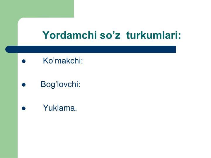 Yordamchi so'z  turkumlari: