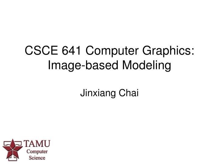 csce 641 computer graphics image based modeling n.