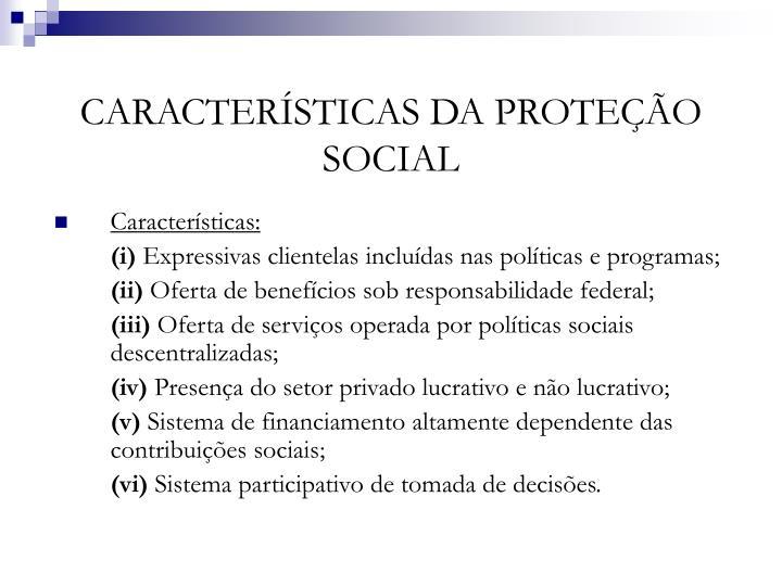 CARACTERÍSTICAS DA PROTEÇÃO SOCIAL