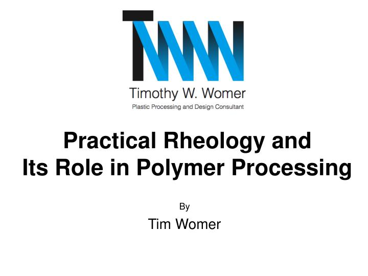 practical rheology and its role in polymer processing n.
