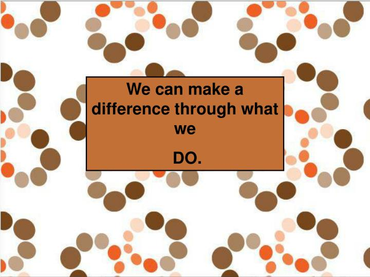 We can make a difference through what we