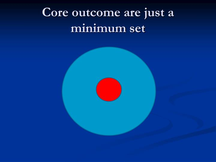 Core outcome are just a minimum set