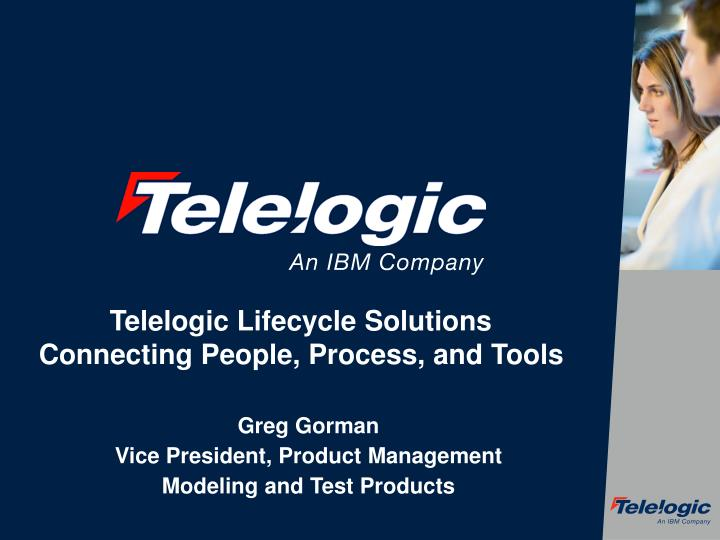 Telelogic lifecycle solutions connecting people process and tools