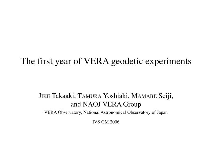 The first year of vera geodetic experiments