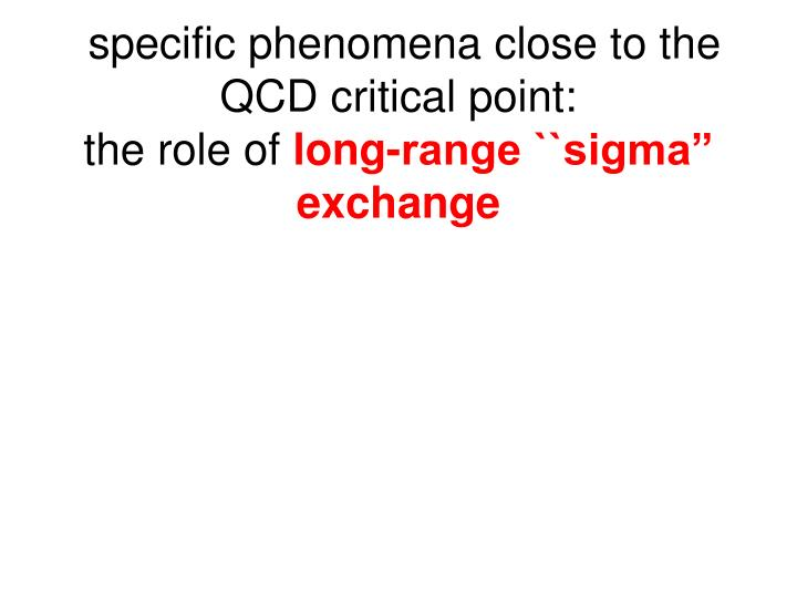 specific phenomena close to the QCD critical point: