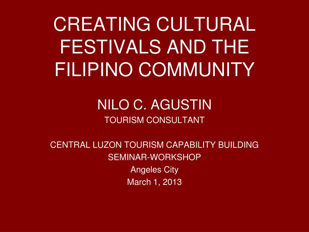 PPT - CREATING CULTURAL FESTIVALS AND THE FILIPINO COMMUNITY