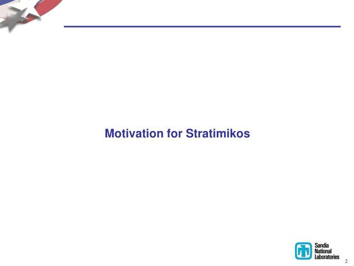 Motivation for stratimikos