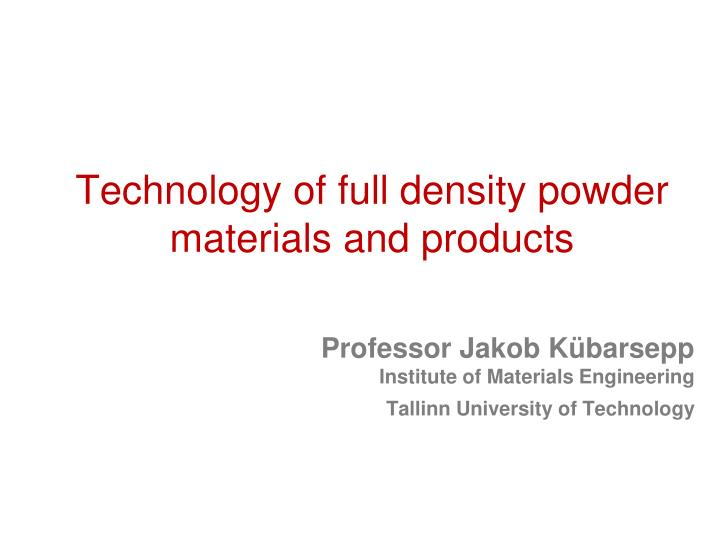 technology of full density powder materials and products n.