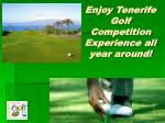enjoy tenerife golf competition experience all year around