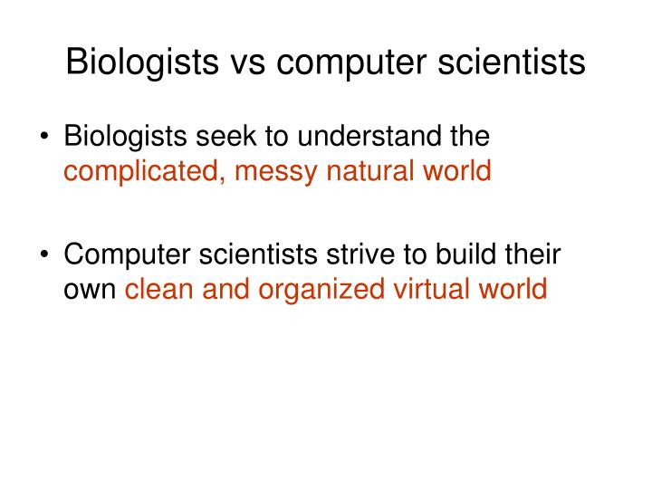 Biologists vs computer scientists