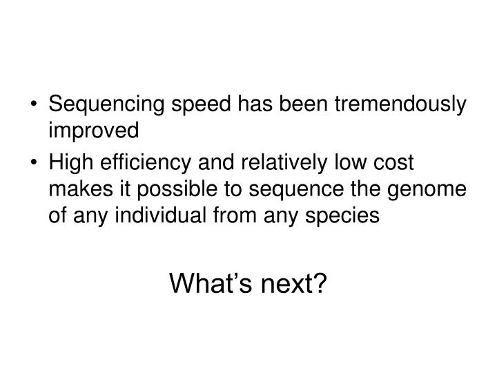 Sequencing speed has been tremendously improved